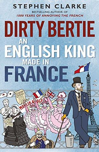 DIRTY BERTIE - AN ENGLISH KING MADE IN FRANCE