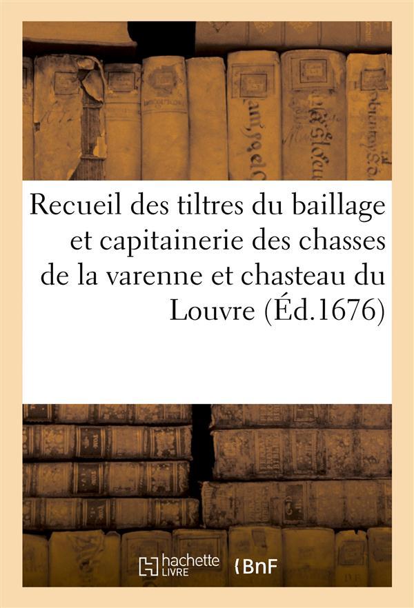 Recueil des tiltres du baillage et capitainerie des chasses de la varenne et chasteau du louvre