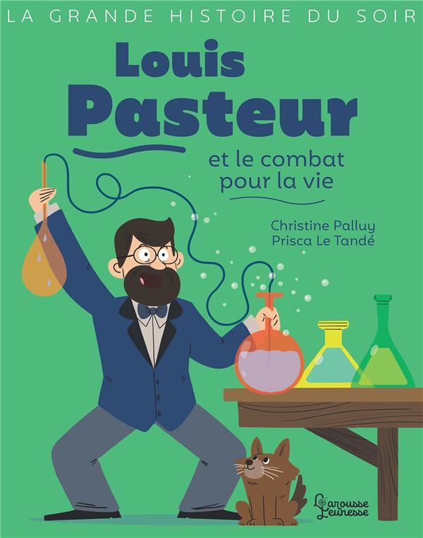 Louis Pasteur et le combat pour la vie