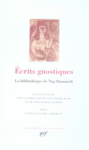 ECRITS GNOSTIQUES  -  LA BIBLIOTHEQUE DE NAG HAMMADI