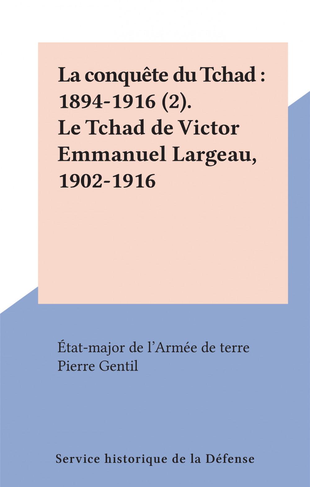 La conquête du Tchad : 1894-1916 (2). Le Tchad de Victor Emmanuel Largeau, 1902-1916