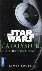 Star Wars T.140 ; catalyseur ; a rogue one story