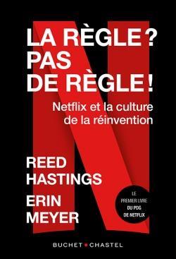 La règle ? pas de règle ! Netflix et la culture de la réinvention