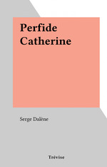 Perfide Catherine  - Serge Dalene