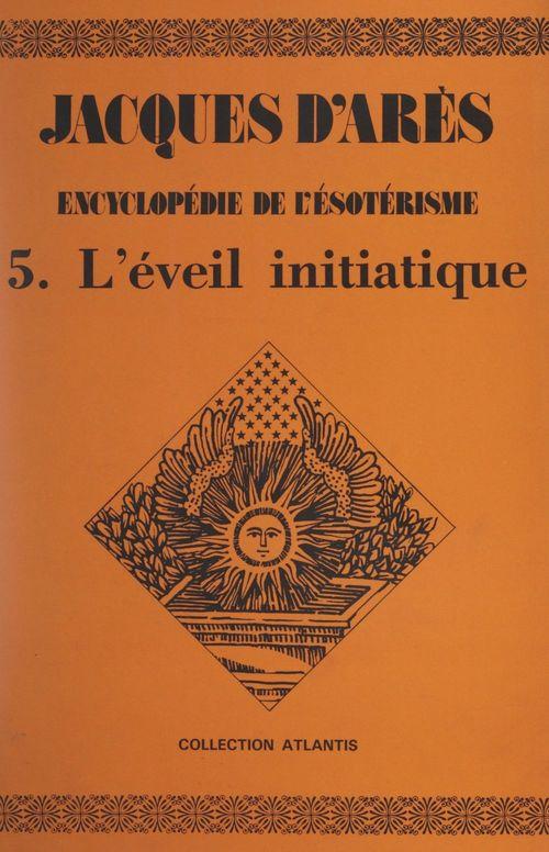 Vente Livre Numérique : Encyclopédie de l'ésotérisme (5). L'éveil initiatique  - Jacques d' Arès