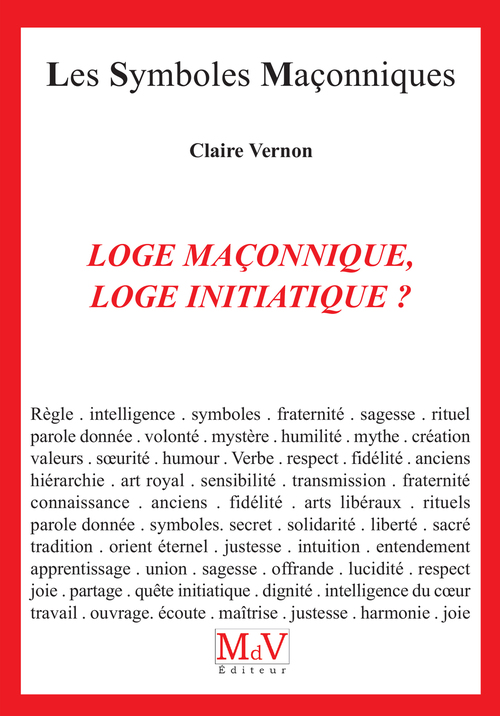 Les symboles maçonniques t.14 ; loge maconnique, loge initiatique ?