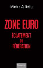 Vente Livre Numérique : Zone euro : éclatement ou fédération  - Michel Aglietta