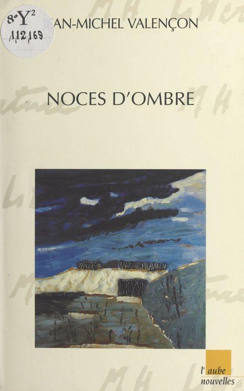 Noces d'ombre  - Jean-Michel Valençon