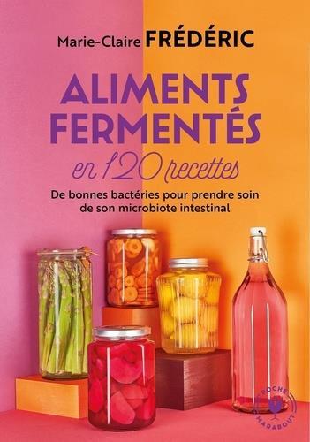 Aliments fermentés en 120 recettes ; de bonnes bactéries pour prendre soin de son microbiote intestinal