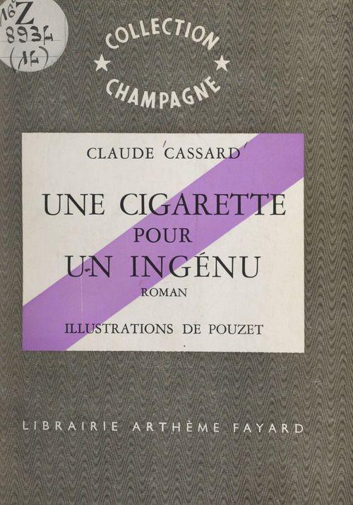 Une cigarette pour un ingénu  - Claude Cassard