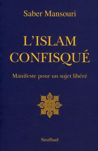 L'Islam confisqué ; manifeste pour un sujet libéré