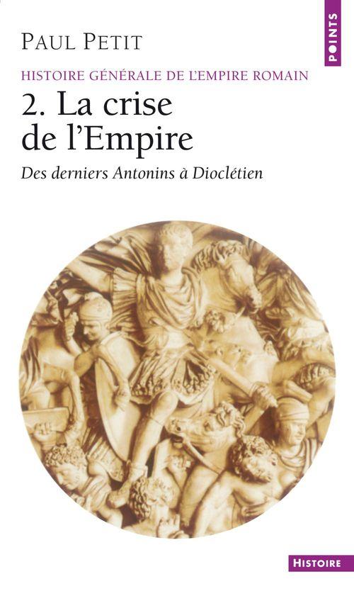 Histoire generale de l'empire romain. la crise de