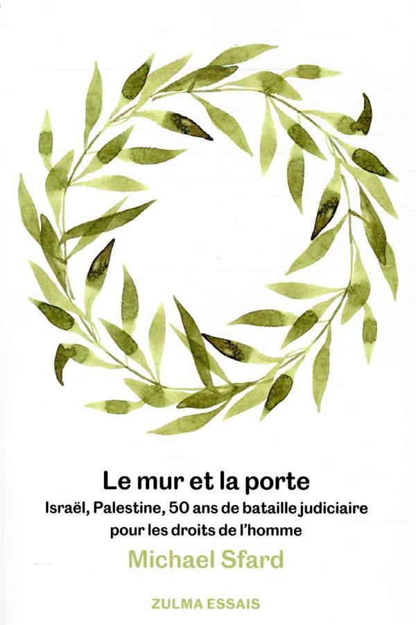 LE MUR ET LA PORTE  -  ISRAEL, PALESTINE, 50 ANS DE BATAILLE JUDICIAIRE POUR LES DROITS DE L'HOMME