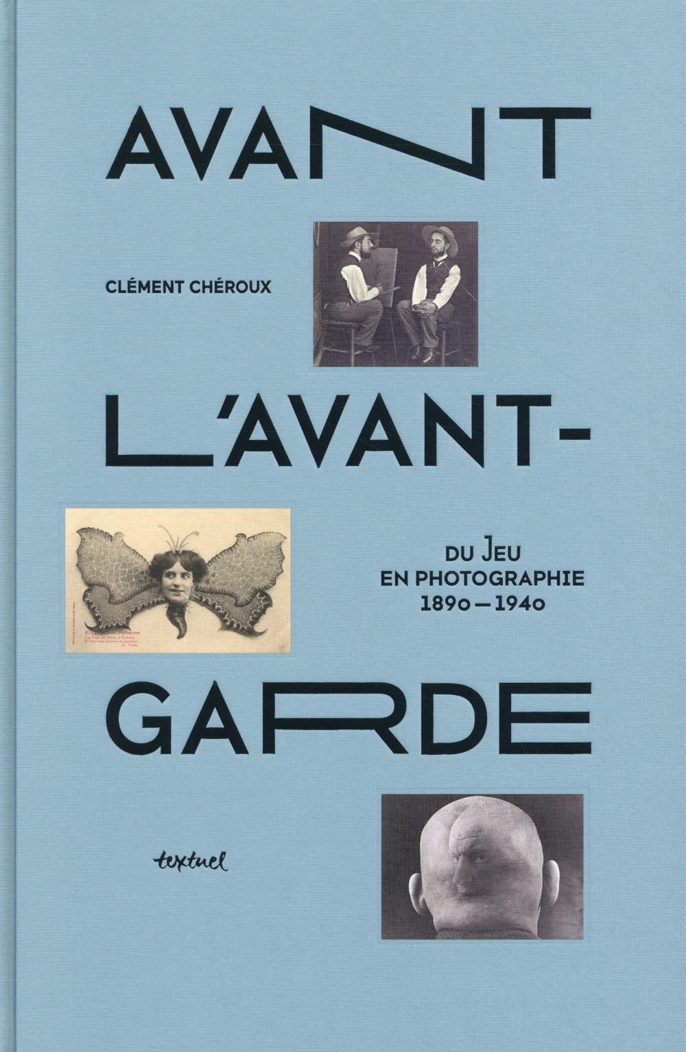 Avant l'avant-garde ; du jeu en photographie, 1890-1940