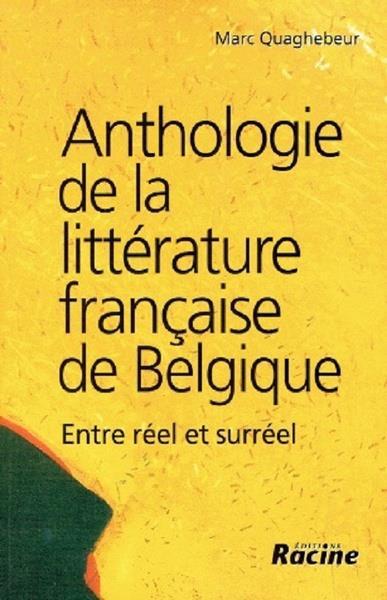 Anthologie de la littérature française de Belgique ; entre réel et surréel