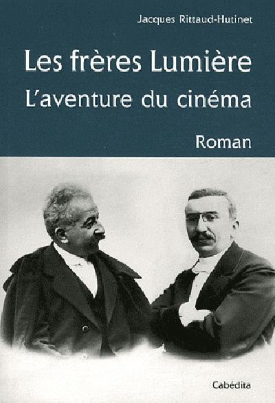 Les frères Lumière ; l'aventure du cinéma