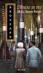 Vente EBooks : Oiseau de feu -2B. Le Grand Projet (L')  - Jacques Brossard
