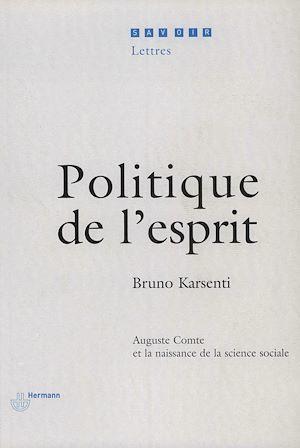 Politique de l'esprit - auguste comte et la naissance de la science sociale