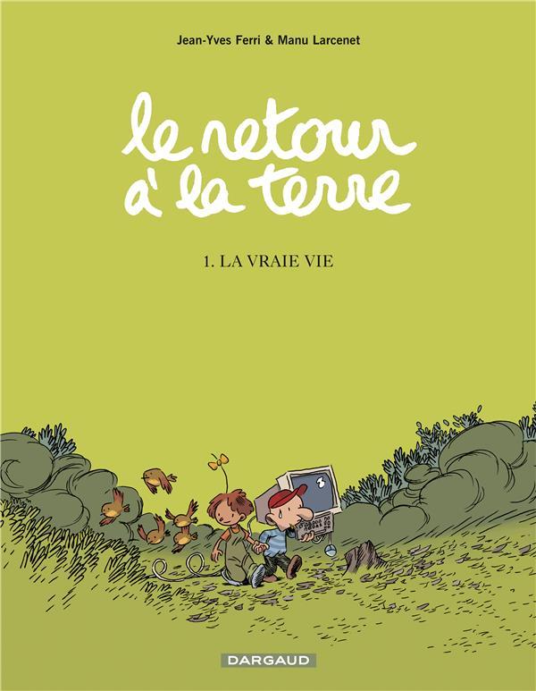 LE RETOUR A LA TERRE T.1  -  LA VRAIE VIE FERRI/LARCENET