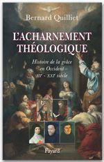 L'acharnement théologique  - Bernard Quilliet