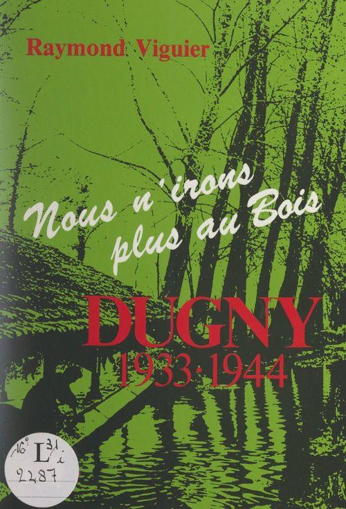 Dugny : 1933-1944  - Raymond Viguier