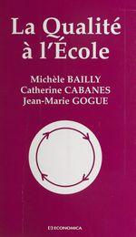 La qualité à l'école  - Jean-Marie Gogue - Michèle Bailly - Catherine Cabanes