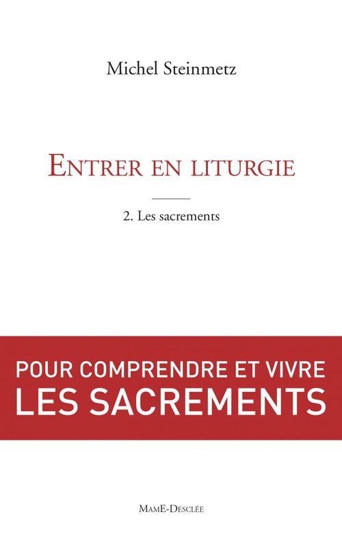 Entrer en liturgie t.2 ; les sacrements