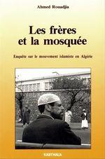 Les freres et la mosquee - enquete sur le mouvement islamique en algerie