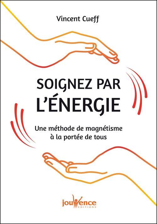soignez par l'énergie ; une méthode de magnétisme à la portée de tous