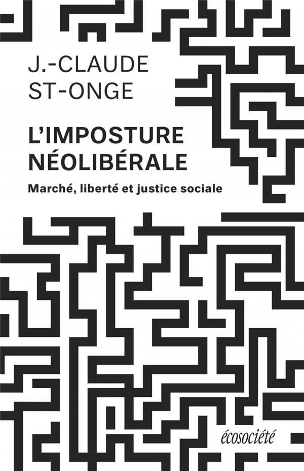 L'imposture néoliberale ; marché liberté et justice sociale