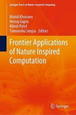 Frontier Applications of Nature Inspired Computation  - Tomonobu Senjyu - Neeraj Gupta - Mahdi Khosravy - Nilesh Patel