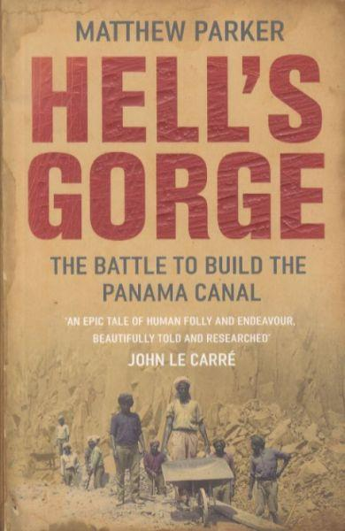Hell's Gorge ; The Battle to Build the Panama Canal