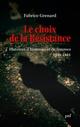 Le choix de la résistance ; histoires d'hommes et de femmes (1940-1944)  - Fabrice Grenard