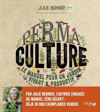 Permaculture ; le manuel pour un jardin vivant & productif avec les permaventures de Julie