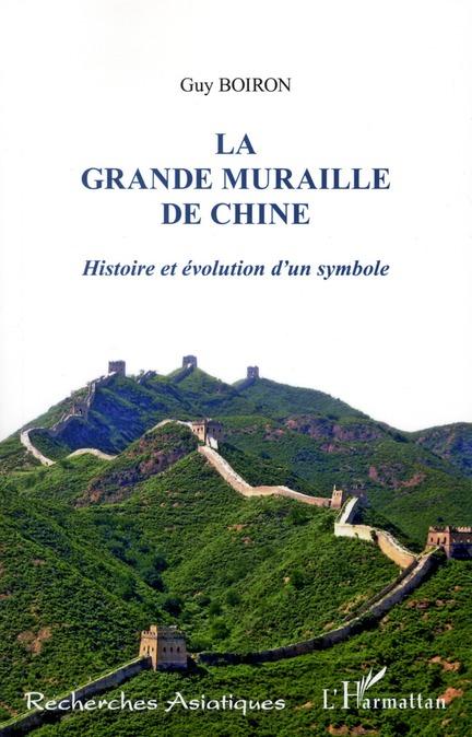 La grande muraille de Chine ; histoire et évolution d'un symbole