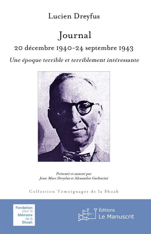 Journal 20 décembre 1940-24 septembre 1944. Une époque terrible et terriblement intéressante  - Lucien Dreyfus