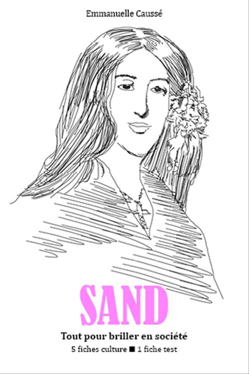 George Sand - Tout pour briller en société