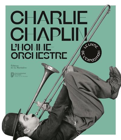 Charlie Chaplin ; l'homme-orchestre