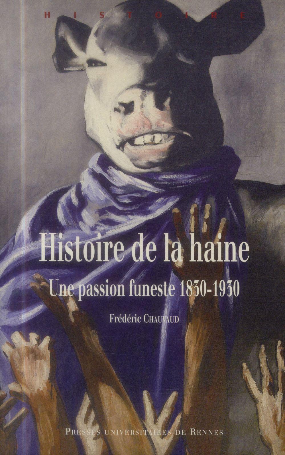 Histoire de la haine ; une passion funeste, 1830-1930