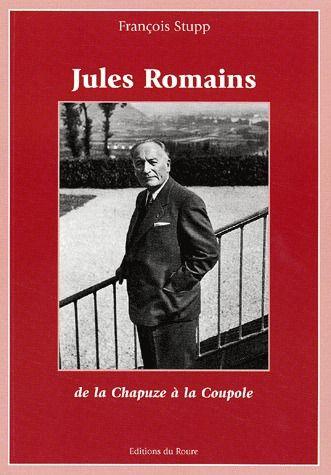 Jules Romains ; de la Chapuze à la Coupole