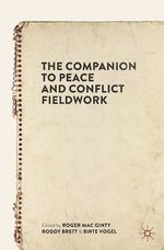 The Companion to Peace and Conflict Fieldwork  - Birte Vogel - Roger Mac Ginty - Roddy Brett