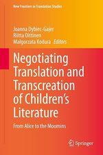 Negotiating Translation and Transcreation of Children's Literature  - Malgorzata Kodura - Riitta Oittinen - Joanna Dybiec-Gajer