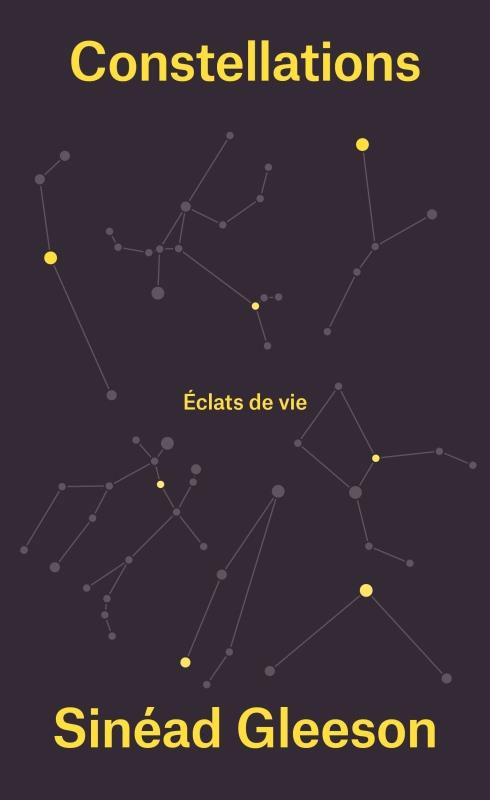 Constellations ; éclats de vie