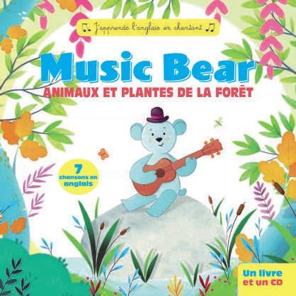 Music bear : animaux et plantes de la forêt ; j'apprends l'anglais en chantant !