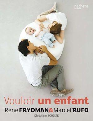 Vente EBooks : Vouloir un enfant  - Christine Schilte  - Marcel RUFO  - René FRYDMAN  - Professeur René Frydman