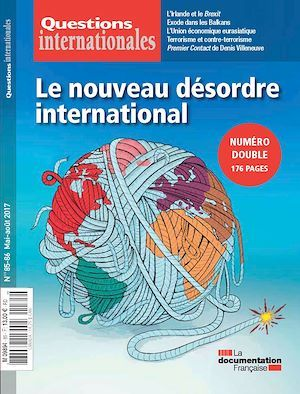 Questions internationales : Le nouveau désordre international - n°85-86
