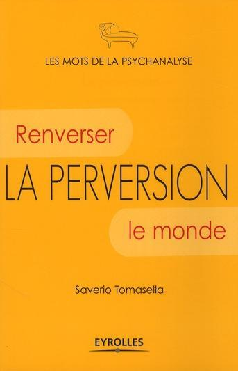 La perversion ; renverser le monde