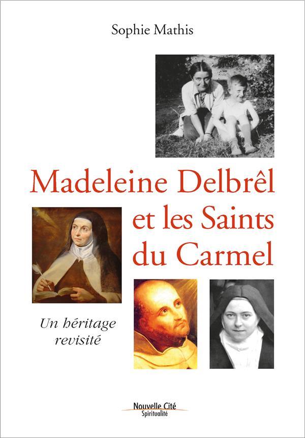 Madeleine Delbrêl et les saints du Carmel : un héritage revisité