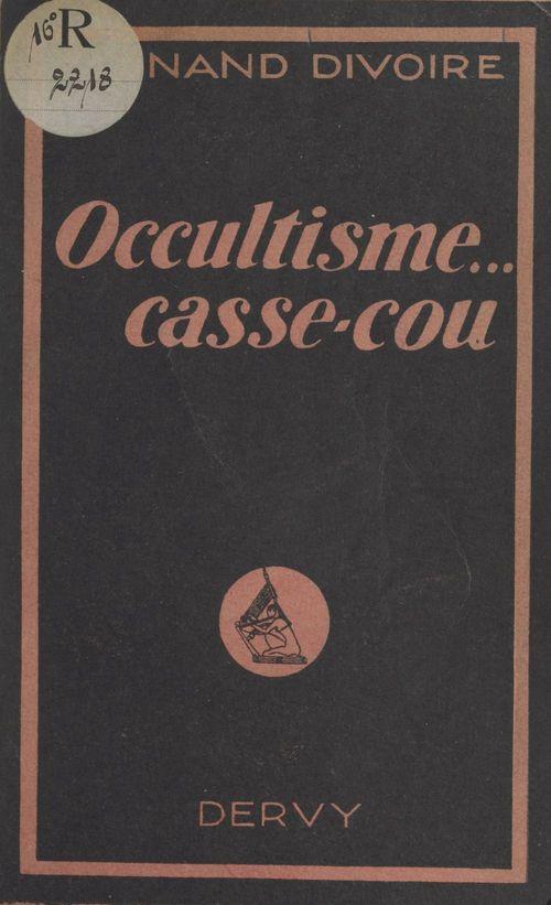 Occultisme, casse-cou !  - Fernand Divoire