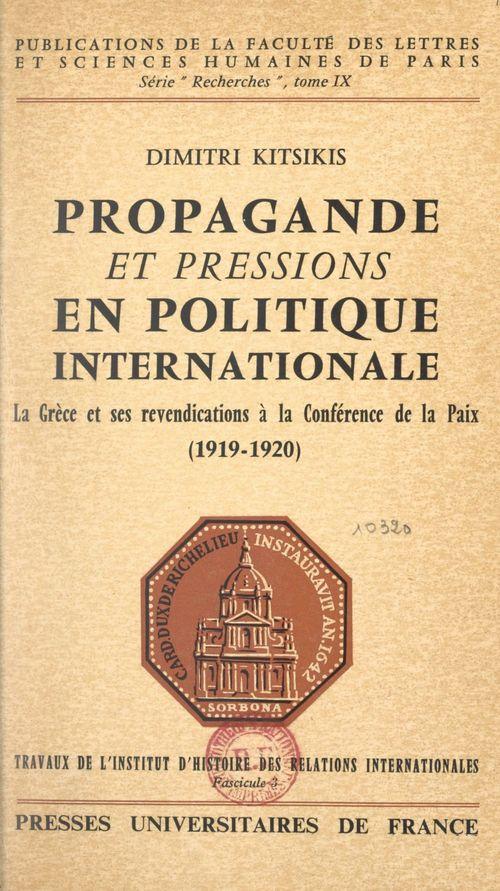 Propagande et pressions en politique internationale  - Dimitri Kitsikis